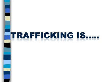 "The UN defines ""trafficking in persons"" as The recruitment, transportation, transfer, harbouring or receipt of persons By means of threat or use of force."