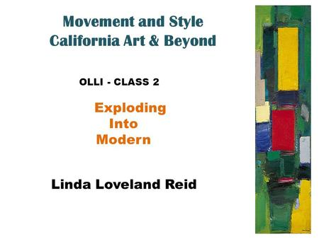 Movement and Style California Art & Beyond OLLI - CLASS 2 Exploding Into Modern Linda Loveland Reid.
