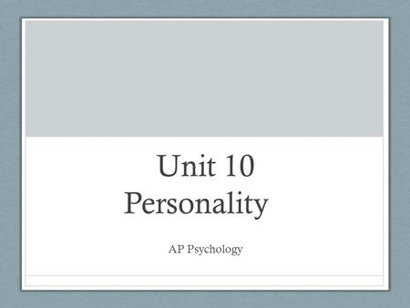 Unit 10 Personality AP Psychology. Personality Personality: The psychological qualities that bring a consistency to an individual's thoughts and behaviors.