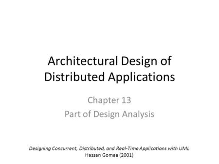 Architectural Design of Distributed Applications Chapter 13 Part of Design Analysis Designing Concurrent, Distributed, and Real-Time Applications with.