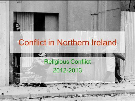 Conflict in Northern Ireland Religious Conflict 2012-2013.