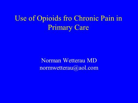 Use of Opioids fro Chronic Pain in Primary Care Norman Wetterau MD