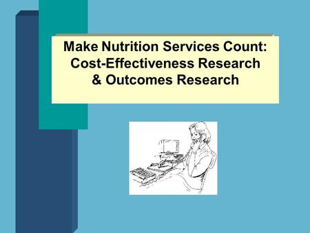 Make Nutrition Services Count: Cost-Effectiveness Research & Outcomes Research.