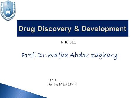 Drug Discovery & Development PHC 311 LEC. 3 Sunday 9/ 11/ 1434H.