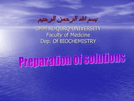 بسم الله الرحمن الرحيم UMM AL-QURQ UNIVERSITY Faculty of Medicine Dep. Of BIOCHEMISTRY.