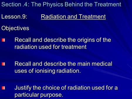 Section.4: The Physics Behind the Treatment Lesson.9: Radiation and Treatment Objectives Recall and describe the origins of the radiation used for treatment.