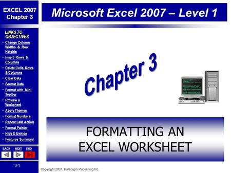 Copyright 2007, Paradigm Publishing Inc. EXCEL 2007 Chapter 3 BACKNEXTEND 3-1 LINKS TO OBJECTIVES Change Column Widths & Row Heights Change Column Widths.