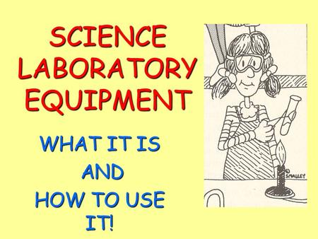 SCIENCE LABORATORY EQUIPMENT WHAT IT IS AND AND HOW TO USE IT!