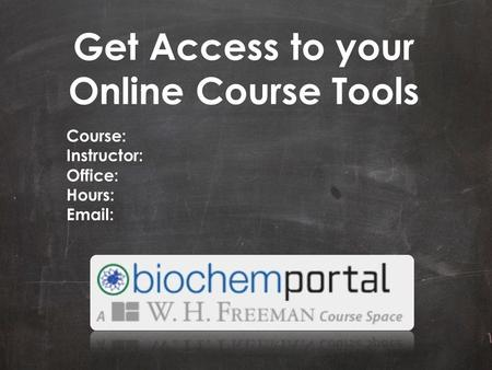 Get Access to your Online Course Tools Course: Instructor: Office: Hours: Email: