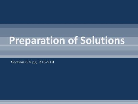 Section 5.4 pg. 215-219.  Standard Solution – solutions with precisely known concentrations  Used in chemical analysis and to precisely control chemical.