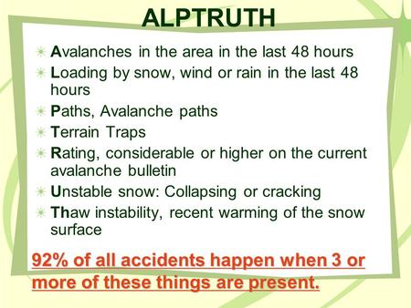 ALPTRUTH Avalanches in the area in the last 48 hours Loading by snow, wind or rain in the last 48 hours Paths, Avalanche paths Terrain Traps Rating, considerable.
