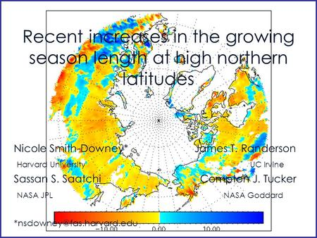 Recent increases in the growing season length at high northern latitudes Nicole Smith-Downey* James T. Randerson Harvard University UC Irvine Sassan S.