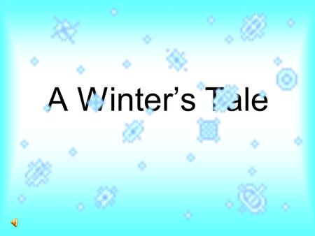 A Winter's Tale. Singing Solo_flakes What do we all liveth for in the winter when it's forty below?