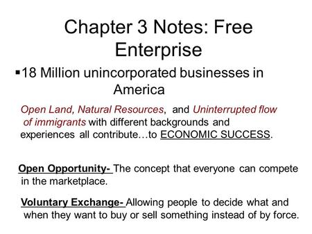 Chapter 3 Notes: Free Enterprise  18 Million unincorporated businesses in America Open Land, Natural Resources, and Uninterrupted flow of immigrants with.