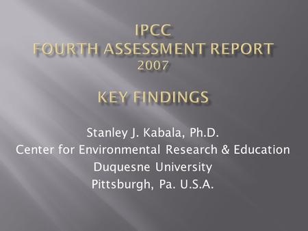 Stanley J. Kabala, Ph.D. Center for Environmental Research & Education Duquesne University Pittsburgh, Pa. U.S.A.