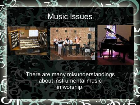 Music Issues There are many misunderstandings about instrumental music in worship.