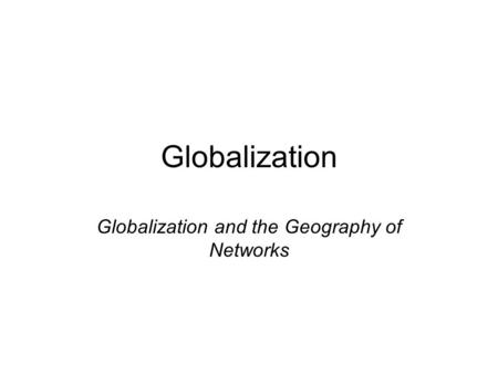 Globalization Globalization and the Geography of Networks.