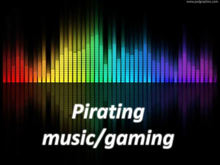 Issue The issue about pirating music and games is that its illegal and your stealing other peoples hard work and making a profit from something you didn't.