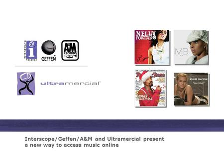 Interscope/Geffen/A&M and Ultramercial present a new way to access music online.
