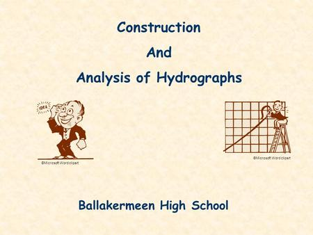 Construction And Analysis of Hydrographs ©Microsoft Word clipart Ballakermeen High School.