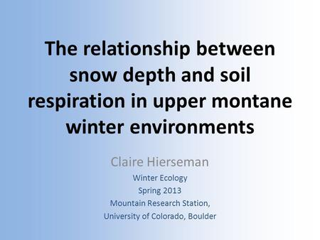 The relationship between snow depth and soil respiration in upper montane winter environments Claire Hierseman Winter Ecology Spring 2013 Mountain Research.