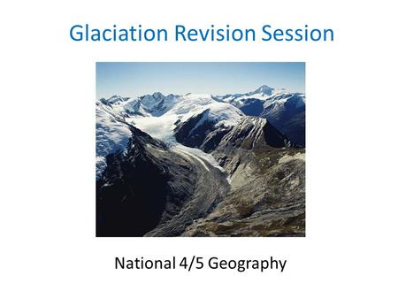 Glaciation Revision Session National 4/5 Geography.