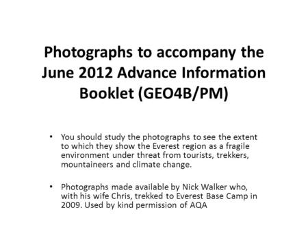 Photographs to accompany the June 2012 Advance Information Booklet (GEO4B/PM) You should study the photographs to see the extent to which they show the.