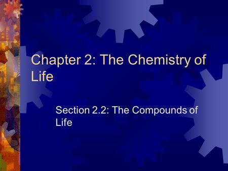 Chapter 2: The Chemistry of Life Section 2.2: The Compounds of Life.