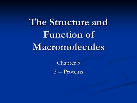 The Structure and Function of Macromolecules Chapter 5 3 -- Proteins.