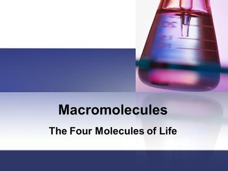 Macromolecules The Four Molecules of Life I. Role of carbon A. Carbon is part of all major macromolecules B. Organic means that it contains carbon C.