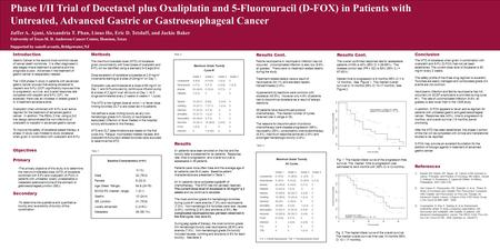 Phase I/II Trial of Docetaxel plus Oxaliplatin and 5-Fluorouracil (D-FOX) in Patients with Untreated, Advanced Gastric or Gastroesophageal Cancer Jaffer.