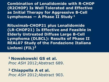 Combination of Lenalidomide with R-CHOP (R2CHOP) Is Well Tolerated and Effective as Initial Therapy for Aggressive B-Cell Lymphomas — A Phase II Study.