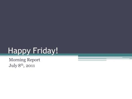 Happy Friday! Morning Report July 8 th, 2011. Urinary Tract Infections AMERICAN ACADEMY OF PEDIATRICS Committee on Quality Improvement Subcommittee on.