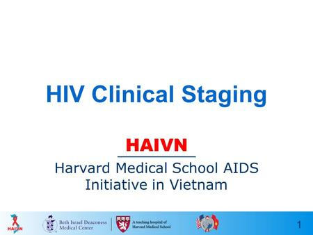 1 HIV Clinical Staging HAIVN Harvard Medical School AIDS Initiative in Vietnam.