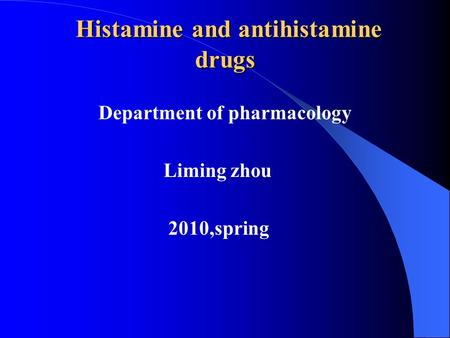 Histamine and antihistamine drugs Histamine and antihistamine drugs Department of pharmacology Liming zhou 2010,spring.