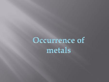  Earth's crust is the major source of metals.  The elements or compounds which occur naturally in the earth's crust are known as Minerals.  Ores are.