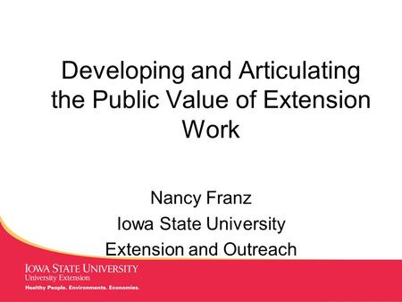 MANAGING Tough Times Developing and Articulating the Public Value of Extension Work Nancy Franz Iowa State University Extension and Outreach.