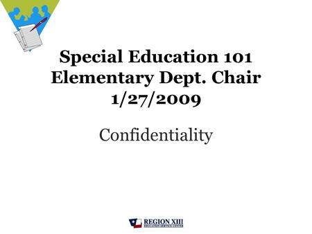Special Education 101 Elementary Dept. Chair 1/27/2009 Confidentiality.