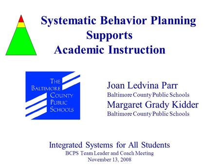 Systematic Behavior Planning Supports Academic Instruction Joan Ledvina Parr Baltimore County Public Schools Margaret Grady Kidder Baltimore County Public.