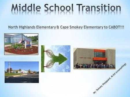 Mr. Tommy Sheppard, M.Ed (counselling).  Reduce your level of anxiety about the middle school transition  Give you information, tools and resources.