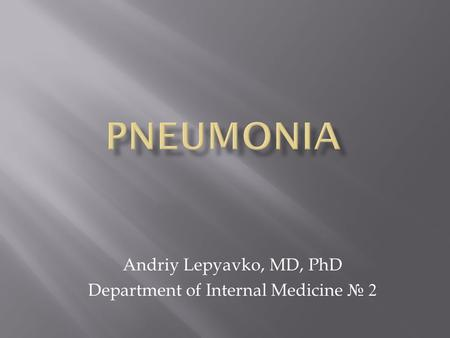 Andriy Lepyavko, MD, PhD Department of Internal Medicine № 2.