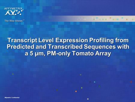 Affymetrix Confidential Transcript Level Expression Profiling from Predicted and Transcribed Sequences with a 5 µm, PM-only Tomato Array.