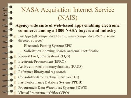 NASA Acquisition Internet Service (NAIS) Agencywide suite of web-based apps enabling electronic commerce among all 800 NASA buyers and industry 4 BizOpps.