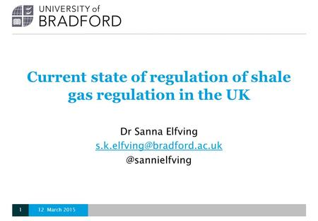 Current state of regulation of shale gas regulation in the UK Dr Sanna 12 March 20151.