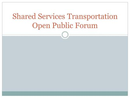 Shared Services Transportation Open Public Forum.