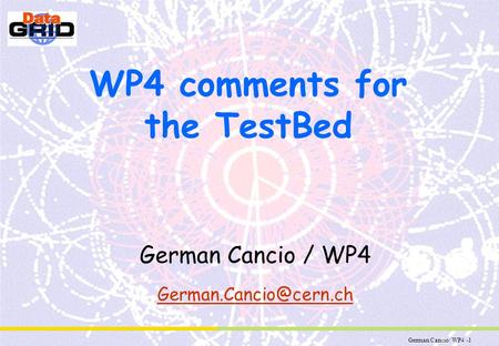 German Cancio/ WP4 -1 WP4 comments for the TestBed German Cancio / WP4