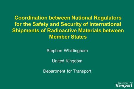 Coordination between National Regulators for the Safety and Security of International Shipments of Radioactive Materials between Member States Stephen.