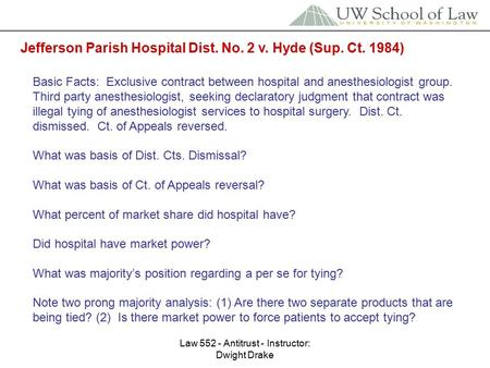 Law 552 - Antitrust - Instructor: Dwight Drake Jefferson Parish Hospital Dist. No. 2 v. Hyde (Sup. Ct. 1984) Basic Facts: Exclusive contract between hospital.