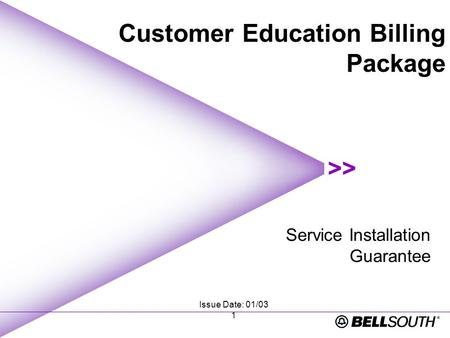 Issue Date: 01/03 1 Service Installation Guarantee Customer Education Billing Package.