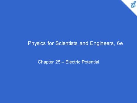 Physics for Scientists and Engineers, 6e Chapter 25 – Electric Potential.